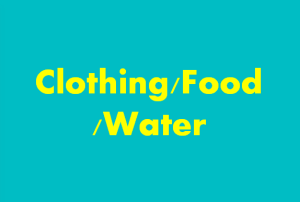 Clothing, Food, Water
